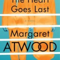 Win a signed copy of THE HEART GOES LAST by Margaret Atwood